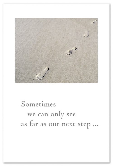 Sometimes we can only see as far as our next step...
