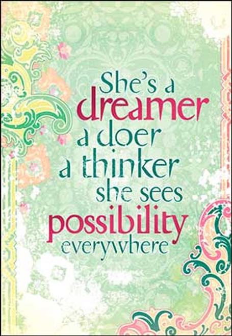 She's a dreamer, a doer, a thinker, she sees possibility everywhere