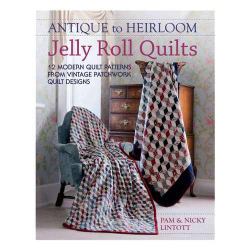 Antique to Heirloom Jelly Roll Quilts Book By Pam & Nicky Lintott