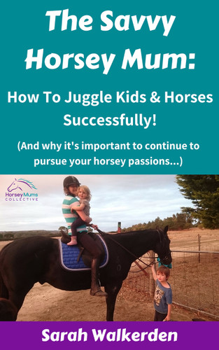 The Savvy Horsey Mum: How To Juggle Kids & Horses Successfully (Print Book)