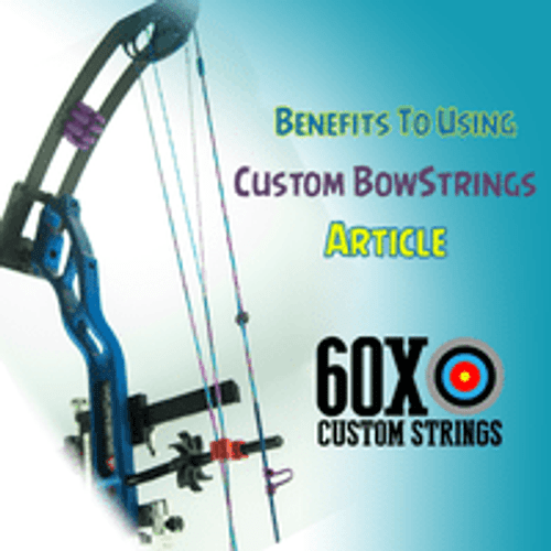 BENEFITS TO USING CUSTOM BOWSTRINGS