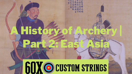 A History of Archery Part 2: East Asia