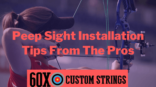 Peep Sight for Bows: Installation Tips from the Pros at 60X
