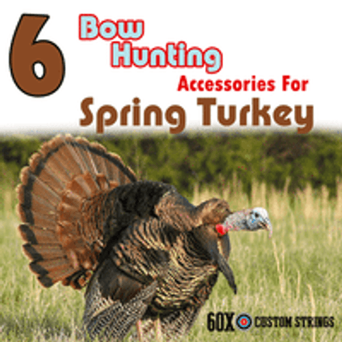 6 BOW HUNTING ACCESSORIES FOR SPRING TURKEY