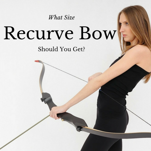 WHAT SIZE RECURVE BOW SHOULD YOU GET?