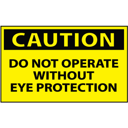 Caution Do Not Operate Without Eye Protection 3x5 Pressure Sensitive Vinyl Safety Label 5 Per Package