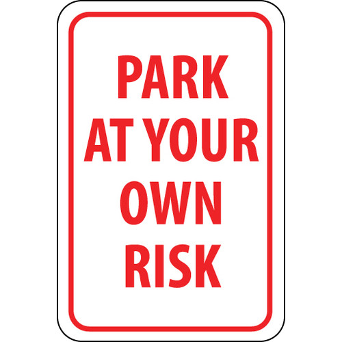 Park At Your Own Risk, 18x12, .040 Aluminum Sign