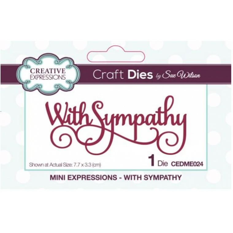 Creative Expressions Craft Dies - Mini Expressions - With Sympathy by Sue Wilson (CEDME024)  The Craft Dies, designed by Sue Wilson, are an elegant collection of high quality steel dies designed to co-ordinate with each other. Creative Expressions Craft Dies can be used in most leading die cutting machines including the Grand Calibur by Spellbinders, Cuttlebug by Provocraft, Big Shot by Sizzix and eBosser by Craftwell.  Die size 8.0x2.9cm.