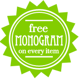Free Monogram on Every Item!