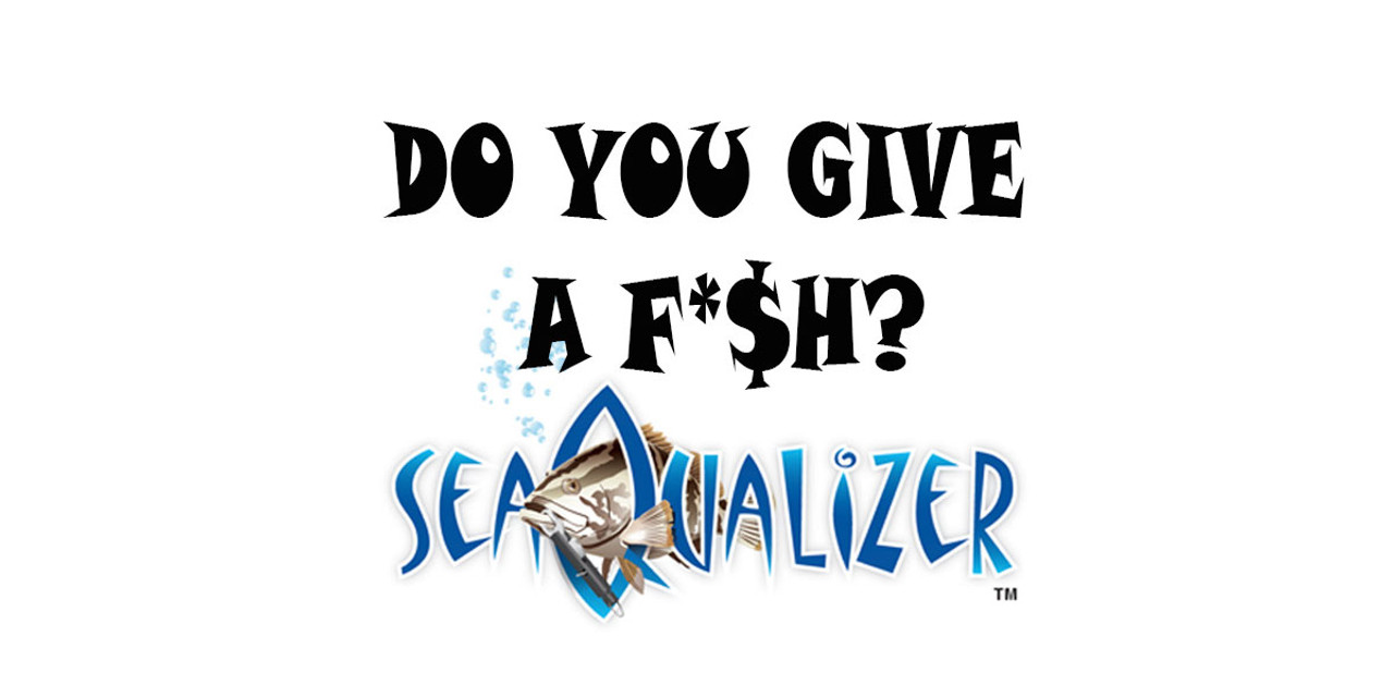 SeaQualizer - Do You Give A F*$h?