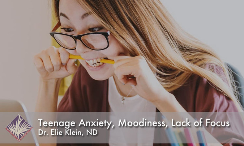 Teenage Anxiety, Moodiness, Lack of Focus?