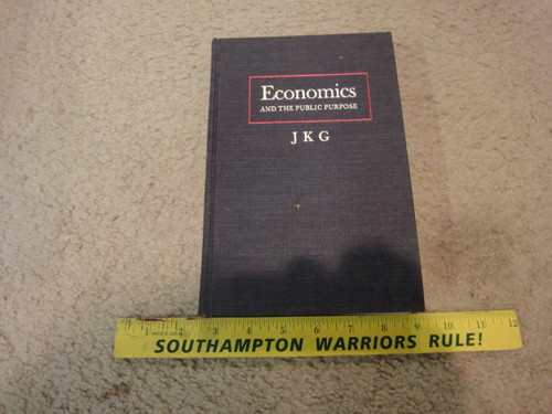 """Galbraith, John Kenneth """"Economics And The Public Purpose"""" 1973 Book Signed Autograph First Edition"""