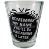 Glass Las Vegas shotglass that simply says LAS VEGAS Remember my name, You'll be screaming it later.