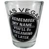 Glass Las Vegas shotglass that simply says LAS VEGAS Remember my name, You'll be screaming it later.