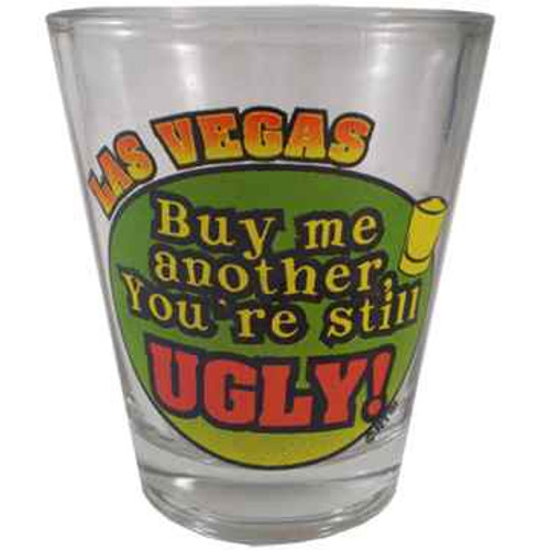 Glass Las Vegas shotglass green, yellow, orange that says Las Vegas Buy me another drink, You're still UGLY!!