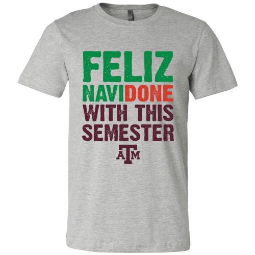 Bella+Canvas Grey Feliz Navidone With This Semester T-Shirt