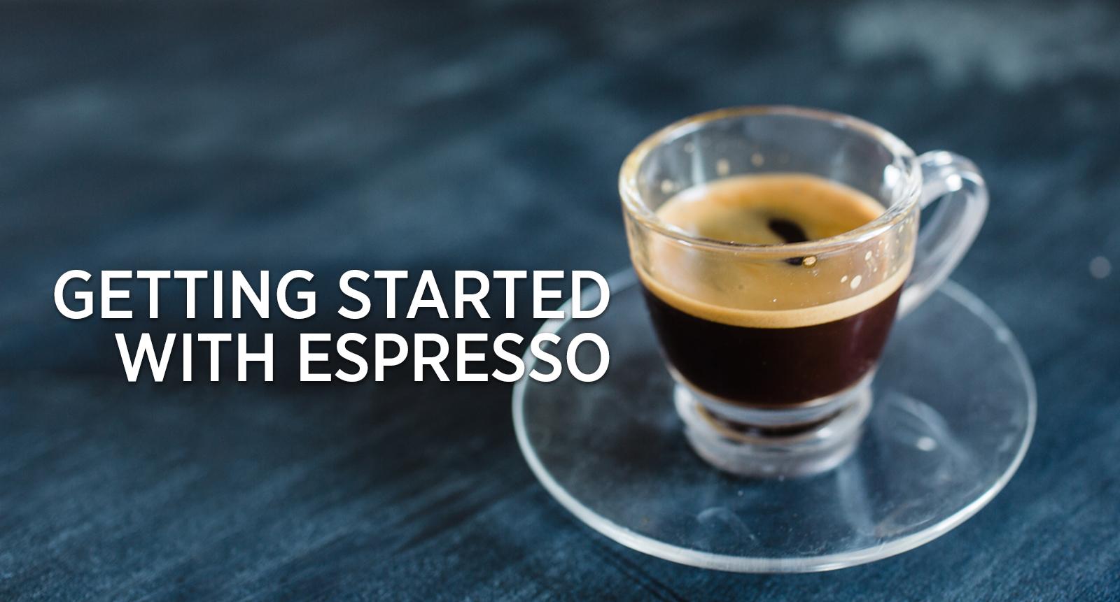 Espresso 101: How Do I Get Started with Espresso?