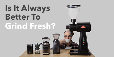 Is It Always Better To Grind Fresh?
