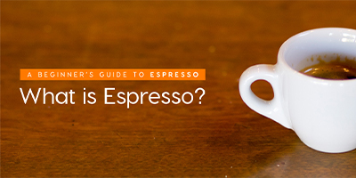 Espresso 101:what is it?