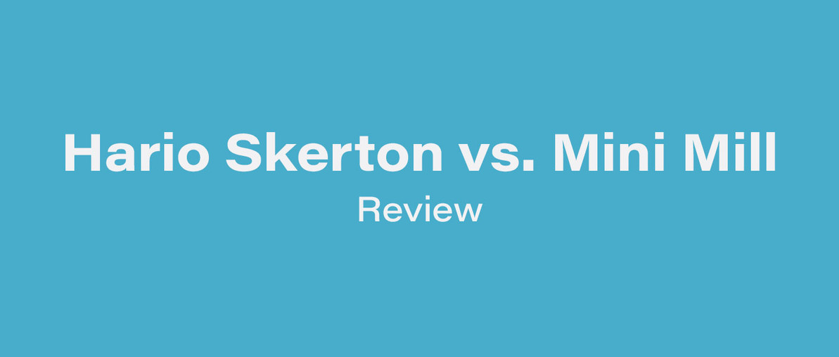 Hario Skerton vs Mini Mill: Review