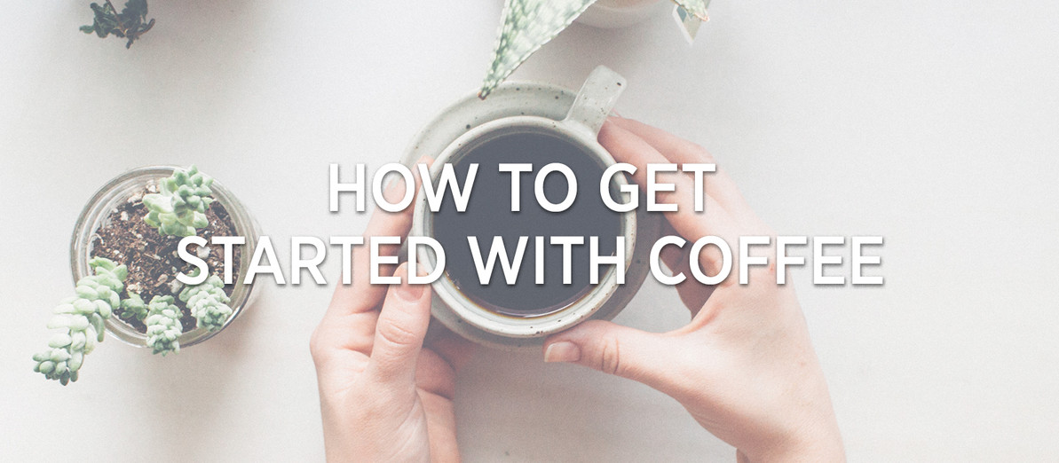 Coffee 101: How Do I Get Started With Coffee?