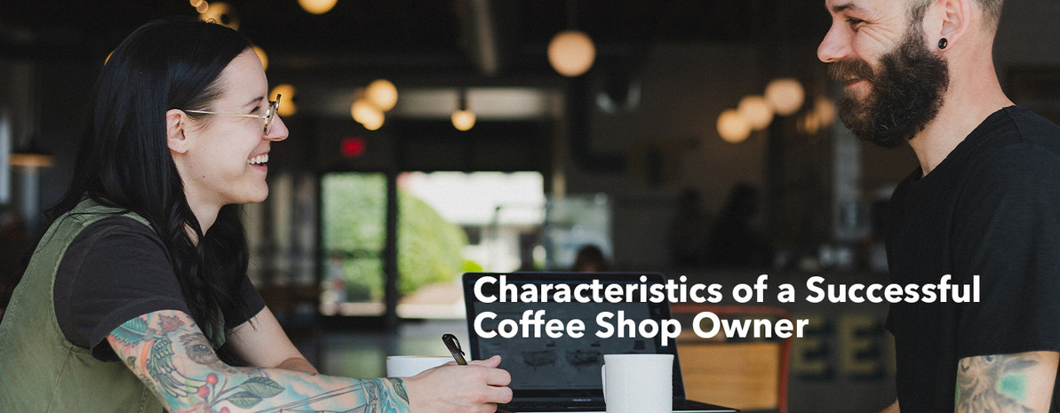 Characteristics of a Successful Coffee Shop Owner