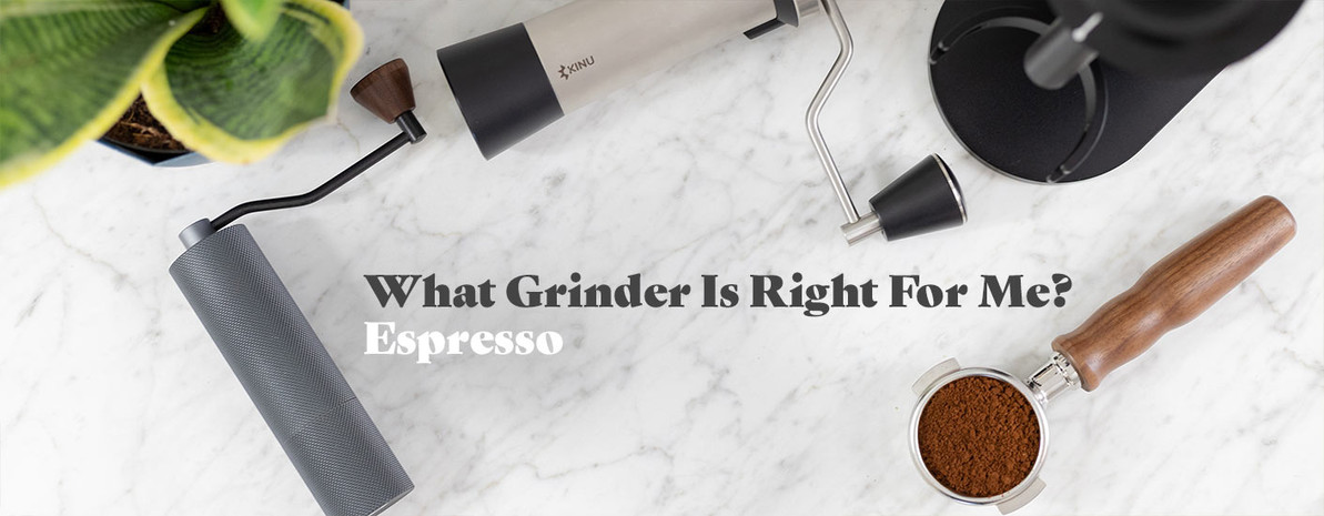 What Grinder is Right for Me? Espresso.