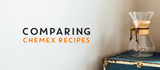 Comparing Chemex Recipes