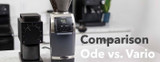 Product Comparison | Fellow Ode and Baratza Vario Coffee Grinders