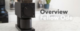 Video Overview | Fellow Ode Coffee Grinder