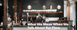 What We Mean When We Talk About Bar Flow