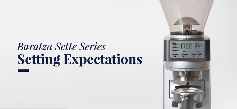 Baratza Sette Series: Setting Expectations