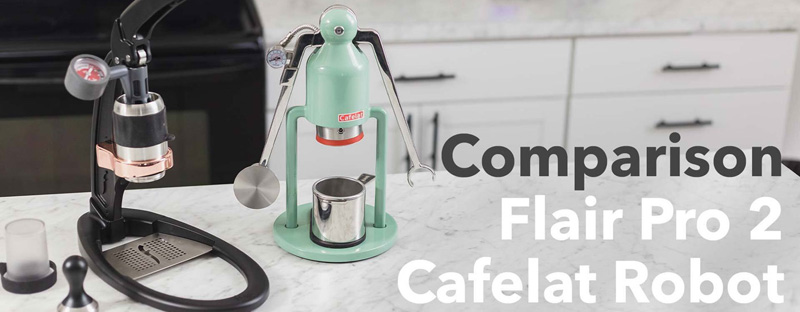 Cafelat Robot and Flair Pro 2 Manual Espresso Makers Comparison