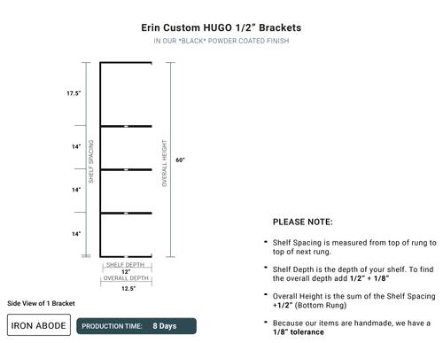 "8 Days- Custom Hugo 1/2"" Brackets -Erin"
