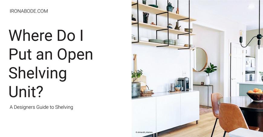 Where Do I Put an Open Shelving Unit?