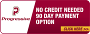 Progressive: No Credit Needed: 90 Day Payment Option