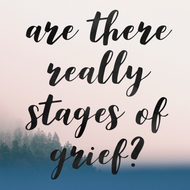 Are There Really Stages of Grief?