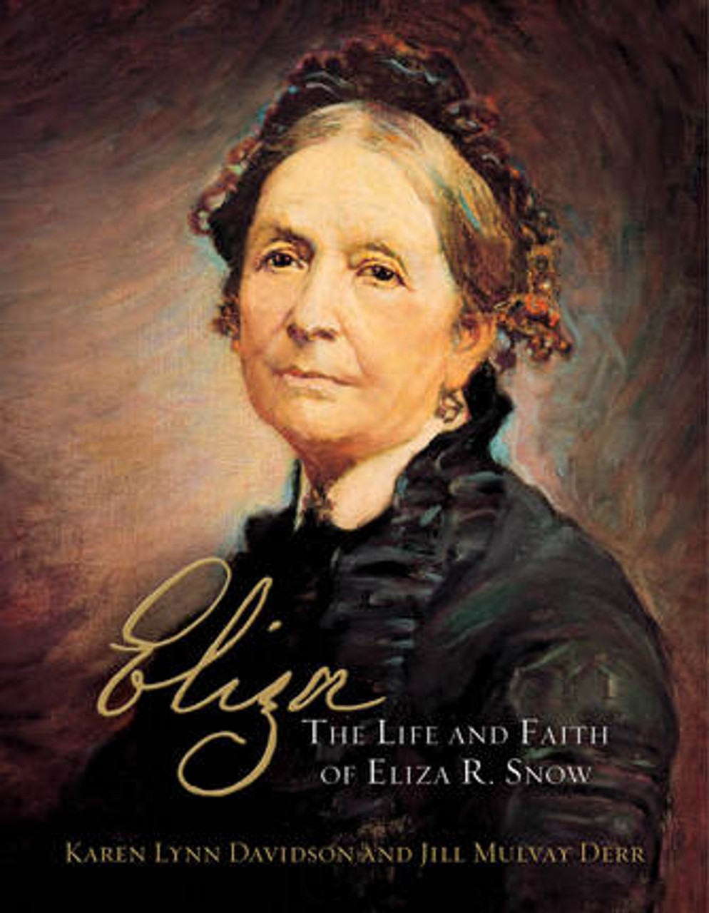 Eliza The Life and Faith of Eliza R. Snow (Hardcover) *