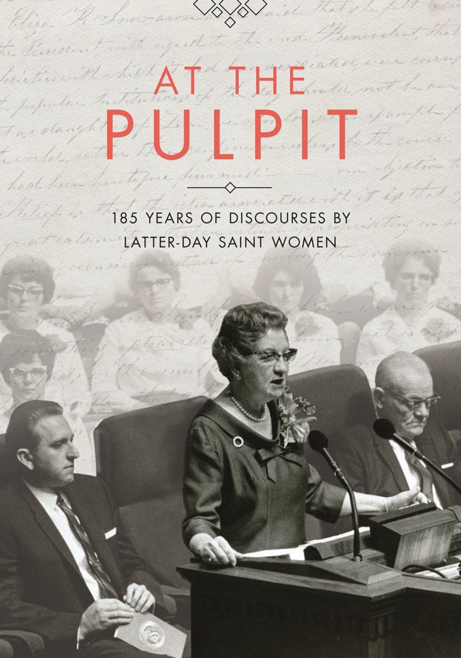 At the Pulpit 185 Years of Discourses by Latter-day Saint Women (Hardcover) *