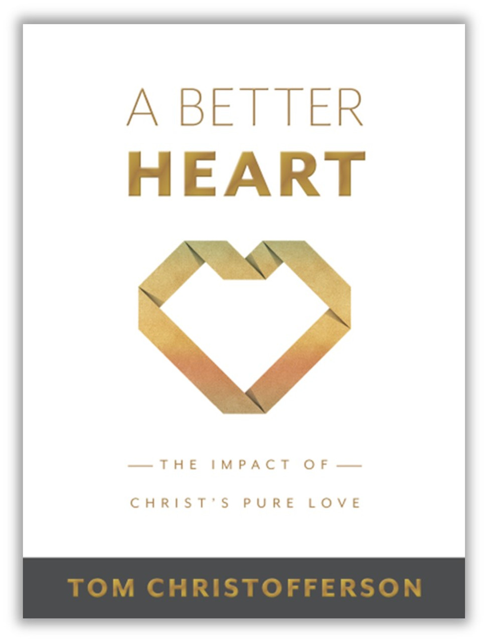 A Better Heart: The Impact of Christ's Pure Love (Hardcover)