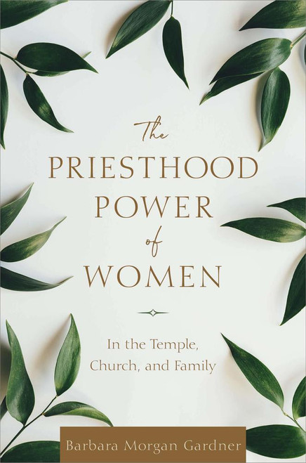 The Priesthood Power of Women: In the Temple, Church & Family (Hardback)*