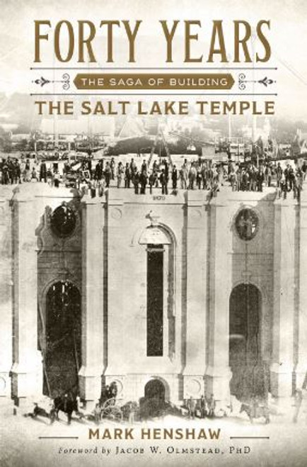 Forty Years: The Saga of Building the Salt Lake Temple (Hardcover) *