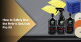 How to Safely Use the Hybrid Solution Pro Kit