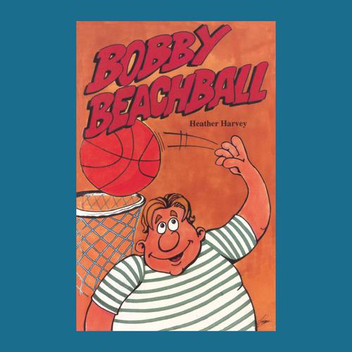 Novel - Bobby Beachball - Reading Age: 8.0 - 8.6