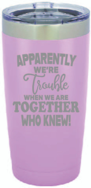 Apparently We're Trouble Tumbler