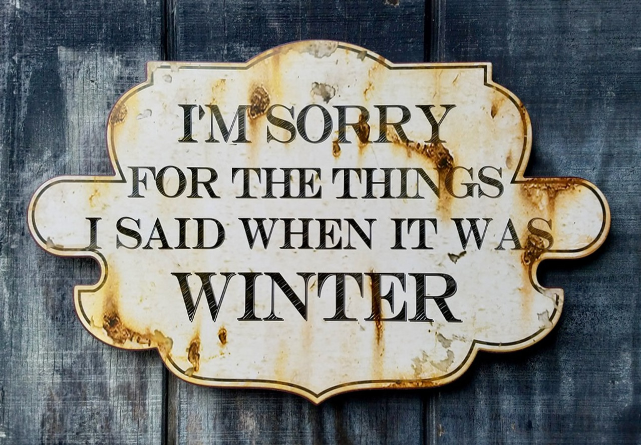I'm Sorry For The Things I Said When It Was Winter