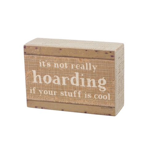 It's Not Really Hoarding If You're Stuff is Cool - Farmhouse Box Sign