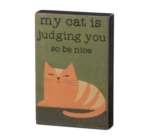 My Cat Is Judging You So Be Nice Wooden Block Sign