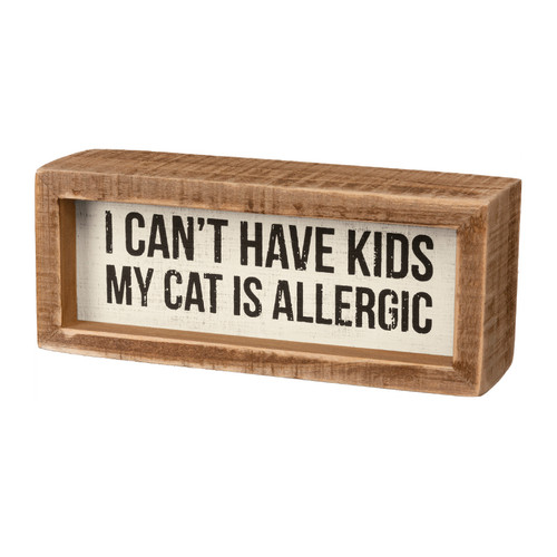 I Can't Have Kids My Cat is Allergic Inset Box sign