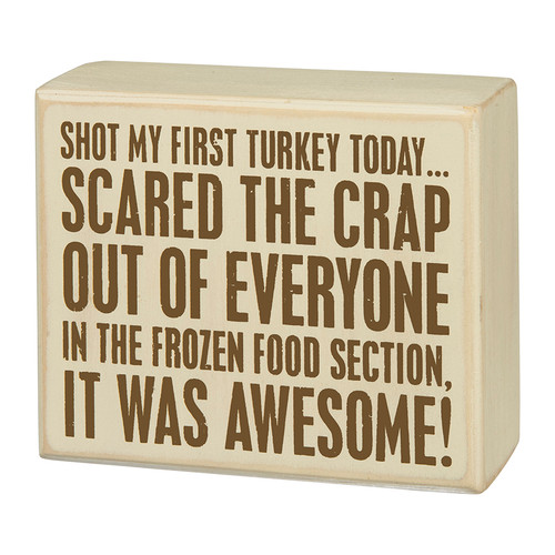 I Shot My FIrst Turkey Thanksgiving or Hunting Box Sign